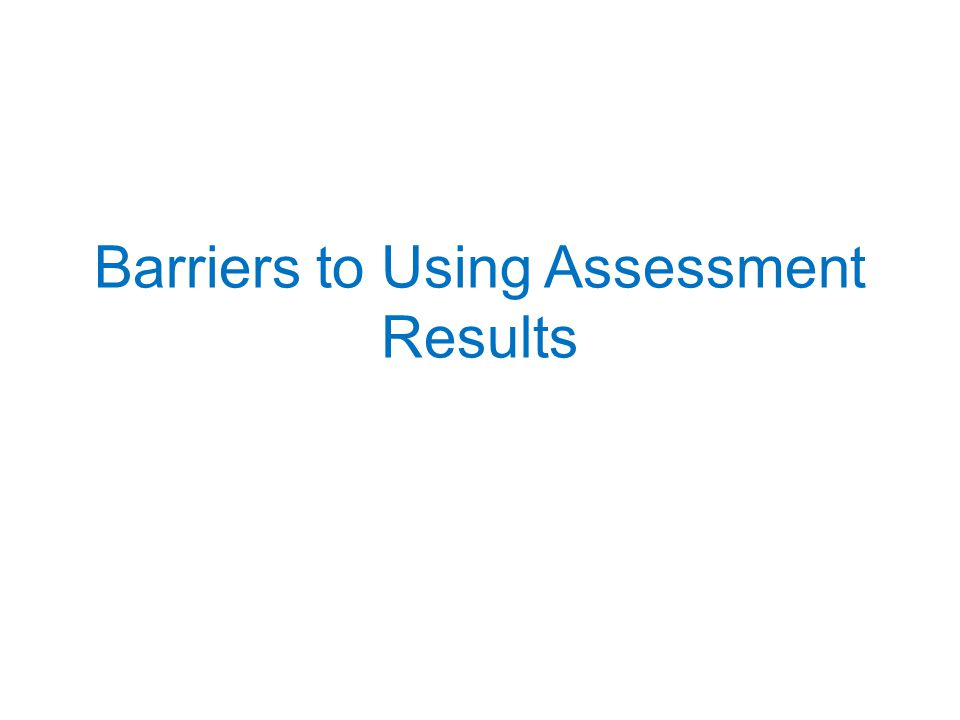 Barriers to Using Assessment Results