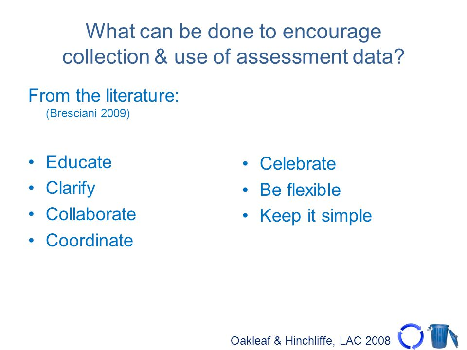 Oakleaf & Hinchliffe, LAC 2008 What can be done to encourage collection & use of assessment data.