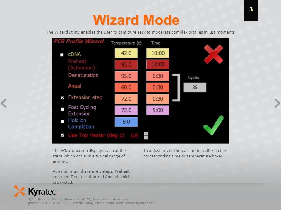 3/17 Dividend Street, Mansfield, 4122, Queensland, Australia phone: +61 7 3103 8560 email: info@kyratec.com web: www.kyratec.com Wizard Mode The Wizard utility enables the user to configure easy to moderate complex profiles in just moments.