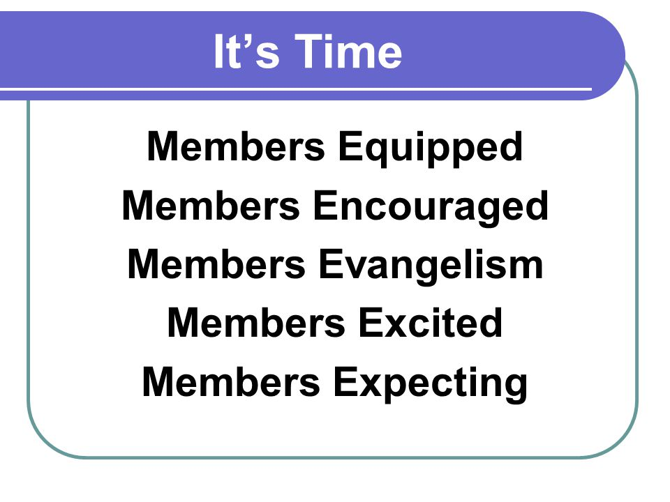 Its Time Members Equipped Members Encouraged Members Evangelism Members Excited Members Expecting