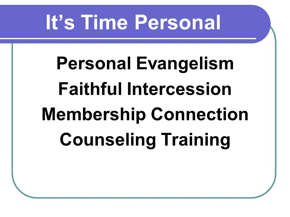 Its Time Personal Personal Evangelism Faithful Intercession Membership Connection Counseling Training