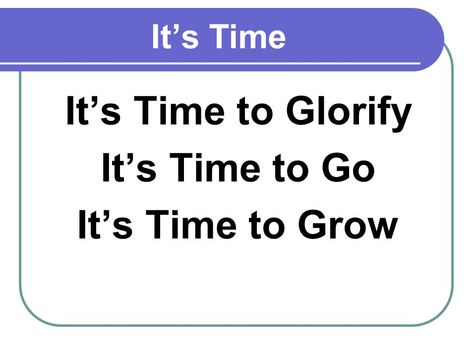 Its Time to Glorify All Glory goes to Jesus!