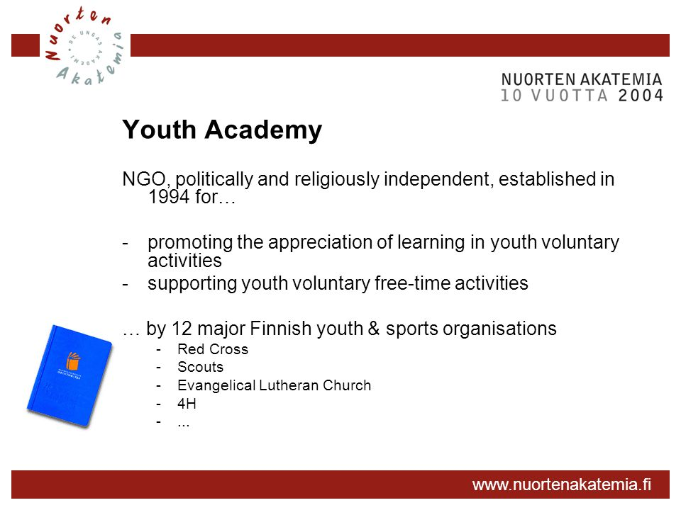 www.nuortenakatemia.fi Youth Academy NGO, politically and religiously independent, established in 1994 for… -promoting the appreciation of learning in