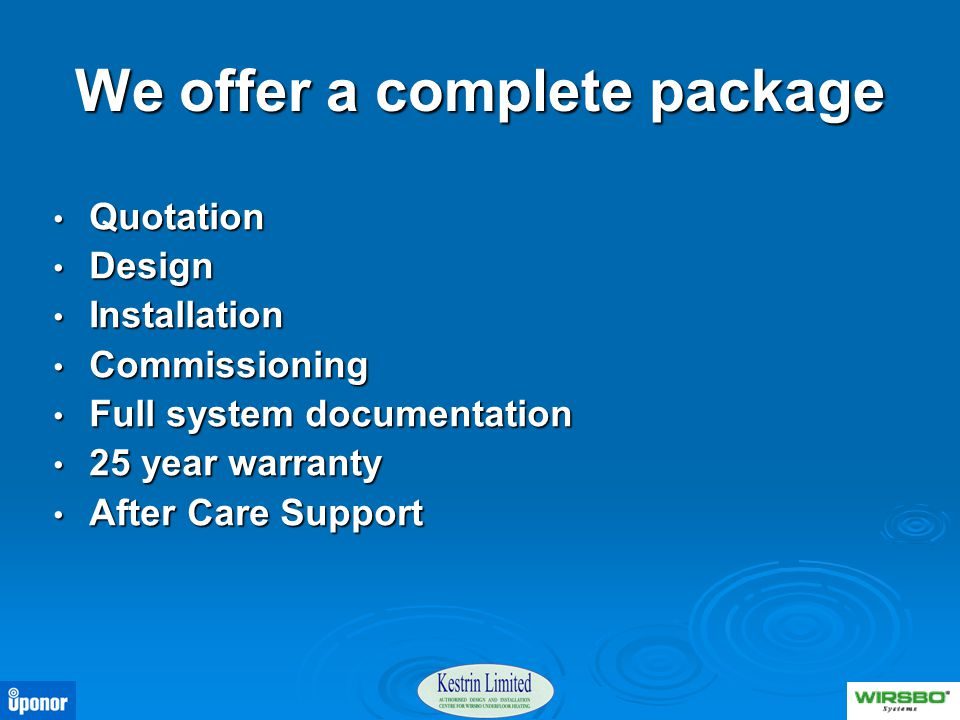 We offer a complete package Quotation Design Installation Commissioning Full system documentation 25 year warranty After Care Support