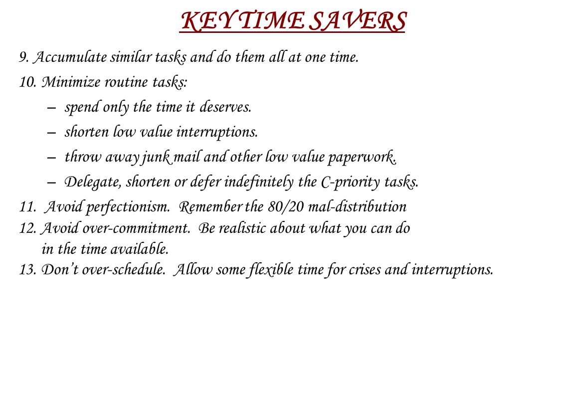KEY TIME SAVERS 9.Accumulate similar tasks and do them all at one time.