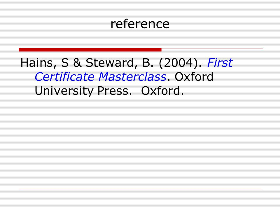 reference Hains, S & Steward, B. (2004). First Certificate Masterclass. Oxford University Press. Oxford.