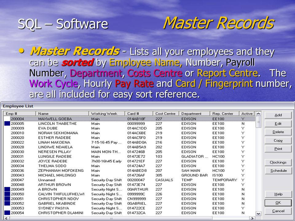 SQL – Software Absenteeism Reasons Employee / Master Records, Allows you to :- Employee / Master Records, Allows you to :- Add, Edit, Suspend, Delete Add, Edit, Suspend, Delete * Employees Edit & Add * Departments * Costs Centres * Report Centres –Once these fields have been set up correctly, you can view and edit your employee data.