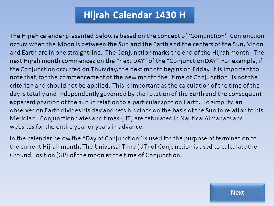 The Hijrah calendar presented below is based on the concept of Conjunction.