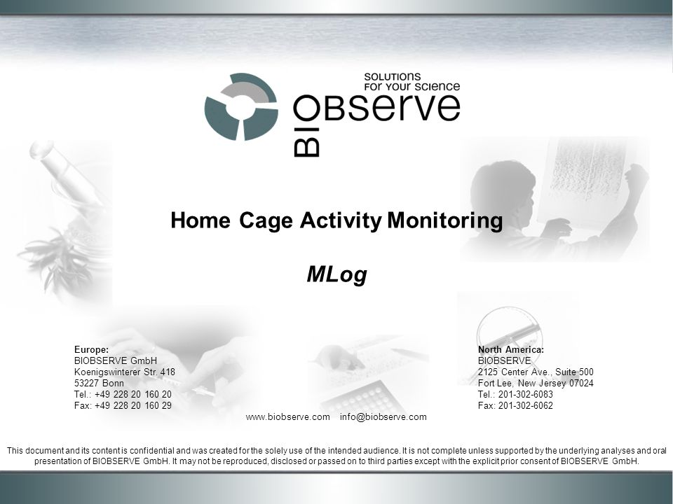 Home Cage Activity Monitoring MLog This document and its content is confidential and was created for the solely use of the intended audience.