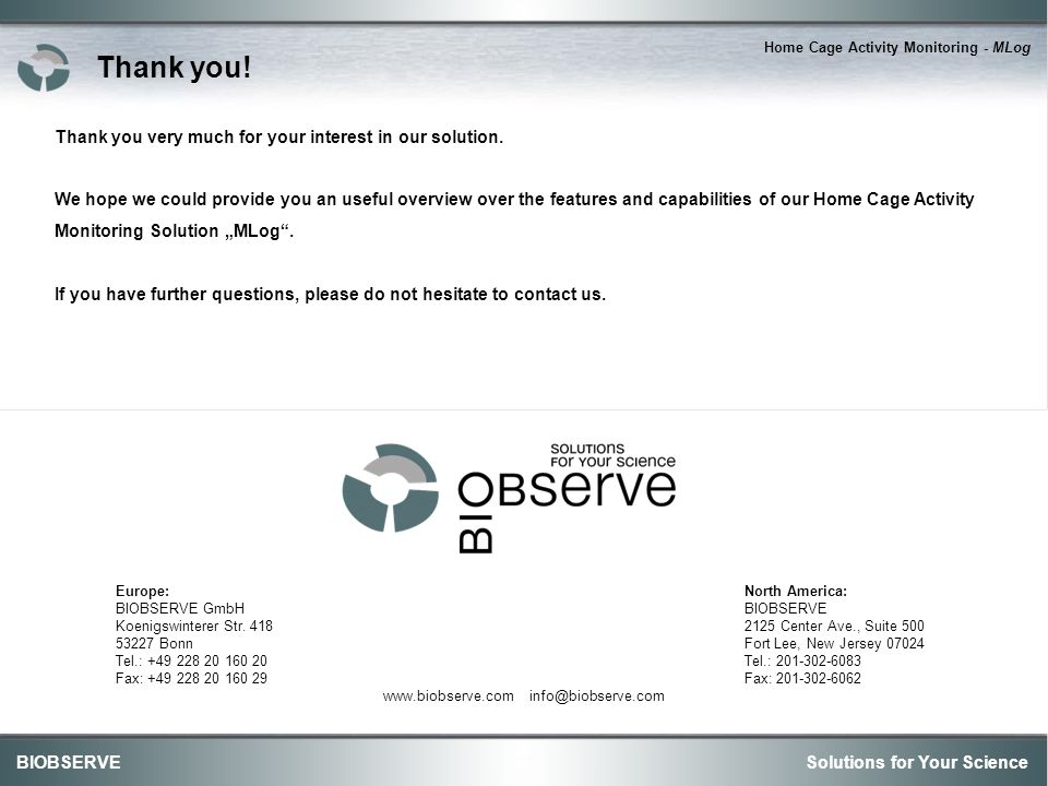 Solutions for Your ScienceBIOBSERVE Home Cage Activity Monitoring - MLog Thank you very much for your interest in our solution.