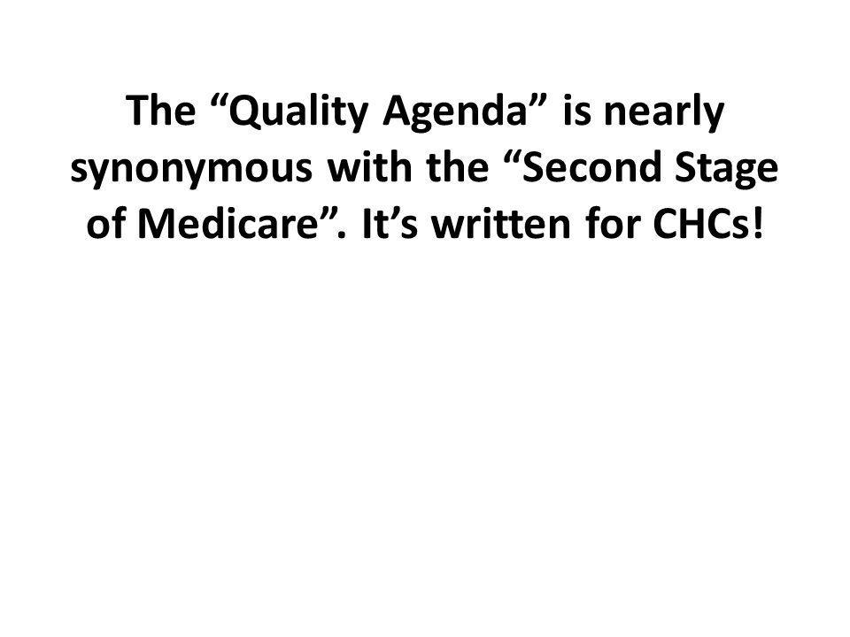 The Quality Agenda is nearly synonymous with the Second Stage of Medicare. Its written for CHCs!