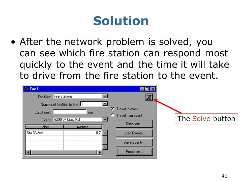 41 Solution After the network problem is solved, you can see which fire station can respond most quickly to the event and the time it will take to dri