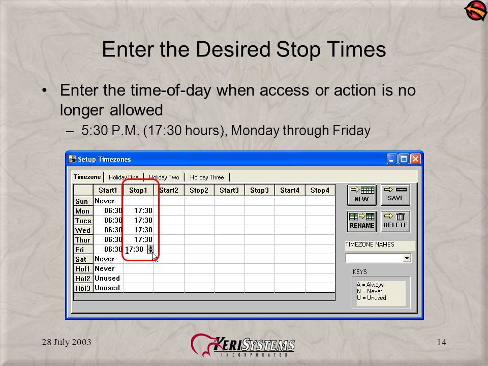 28 July 200314 Enter the Desired Stop Times Enter the time-of-day when access or action is no longer allowed –5:30 P.M.