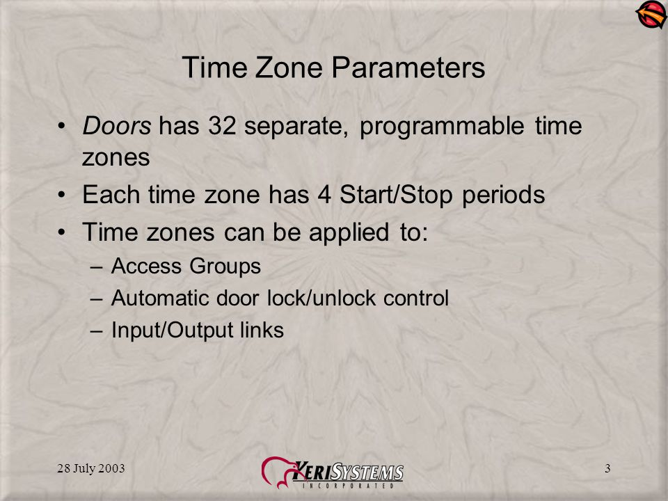28 July 200324 Correcting a Time Zone Entry To edit a time zone: click in a cell, enter the correct time, and save the change –If you edit a time zone you may want to rename the time zone to reflect the time change