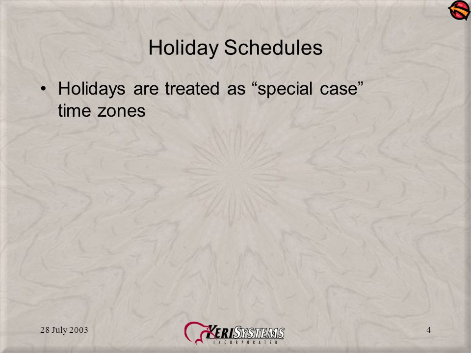 28 July 20034 Holiday Schedules Holidays are treated as special case time zones
