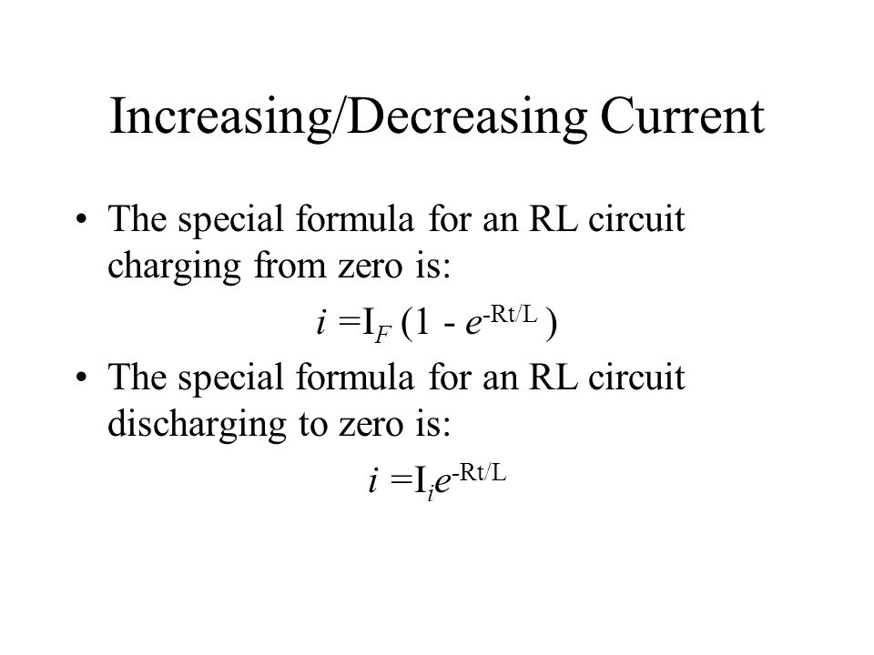 Increasing/Decreasing Current The special formula for an RL circuit charging from zero is: i =I F (1 - e -Rt/L ) The special formula for an RL circuit