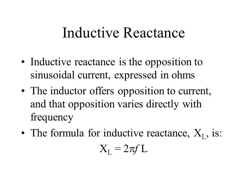 Inductive Reactance Inductive reactance is the opposition to sinusoidal current, expressed in ohms The inductor offers opposition to current, and that