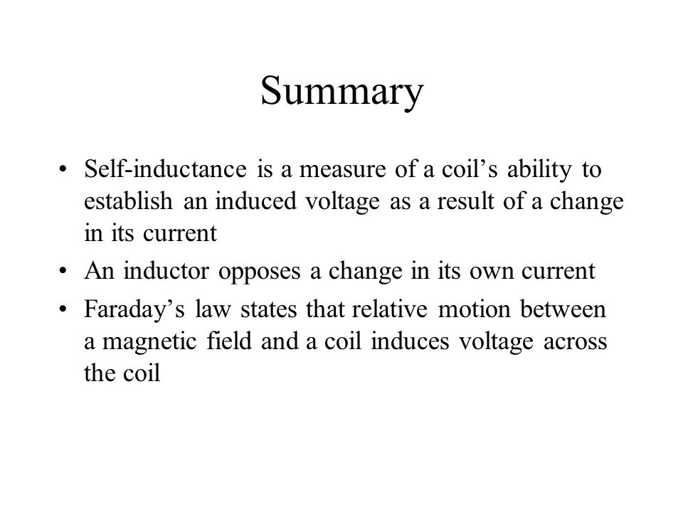 Summary Self-inductance is a measure of a coils ability to establish an induced voltage as a result of a change in its current An inductor opposes a c