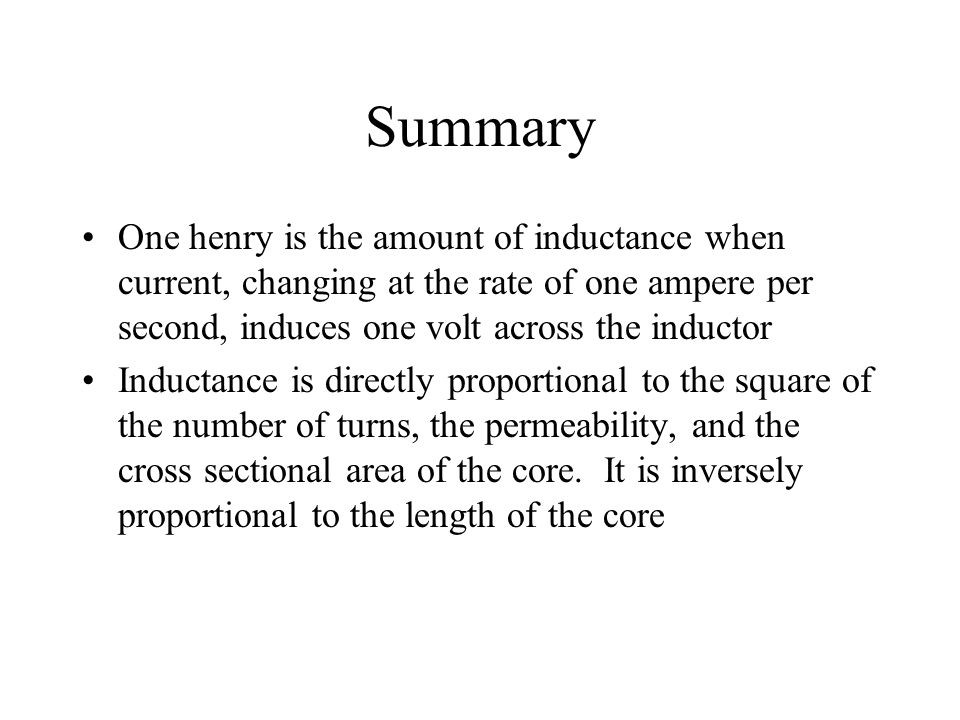 Summary One henry is the amount of inductance when current, changing at the rate of one ampere per second, induces one volt across the inductor Induct