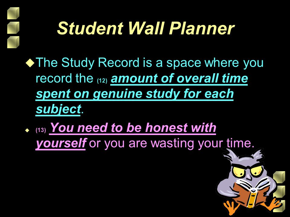 Student Wall Planner u The Study Record is a space where you record the (12) amount of overall time spent on genuine study for each subject. u (13) Yo