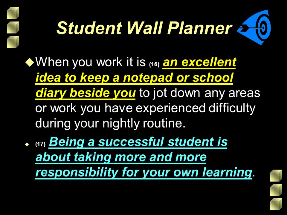 Student Wall Planner u When you work it is (16) an excellent idea to keep a notepad or school diary beside you to jot down any areas or work you have