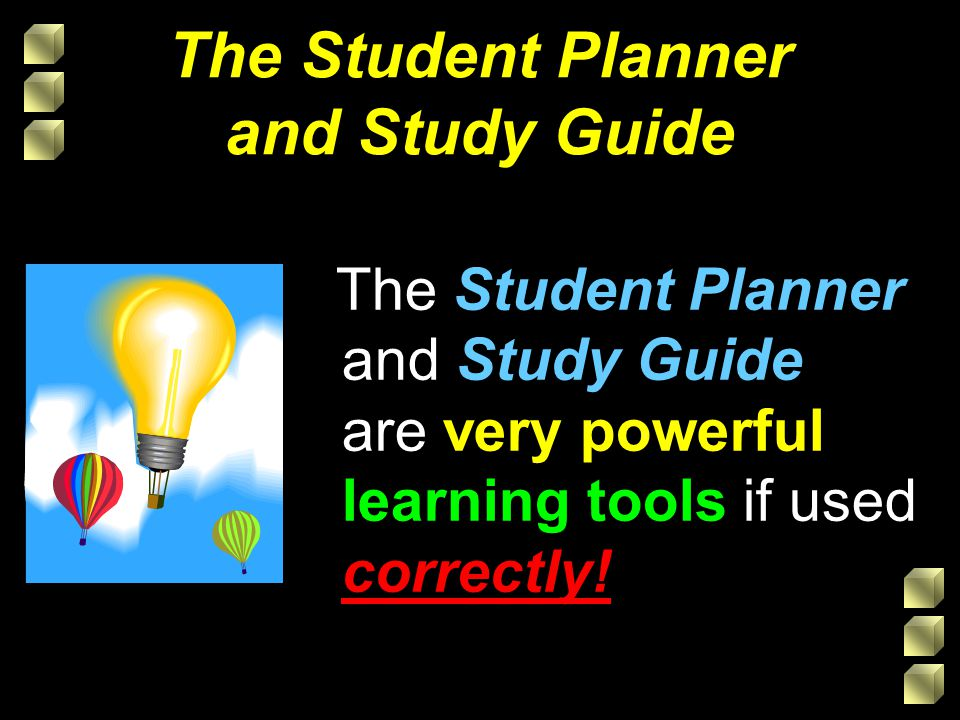 Study Planner u Often the case for improvement in study is NOT to study harder but rather study smarter.