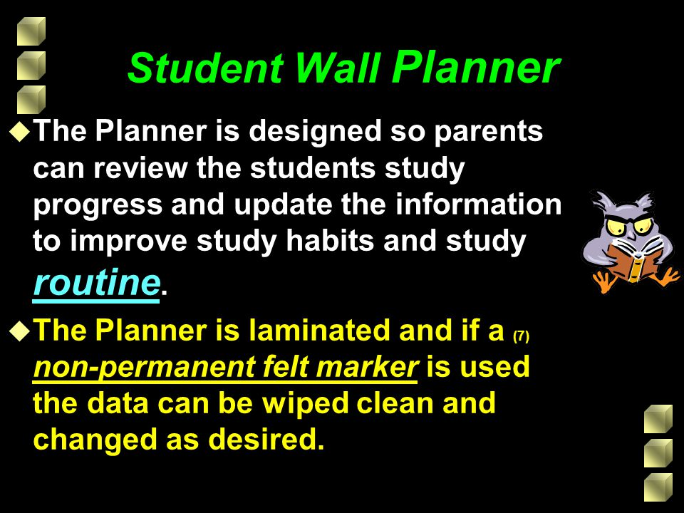 Student Wall Planner u The Planner is designed so parents can review the students study progress and update the information to improve study habits an