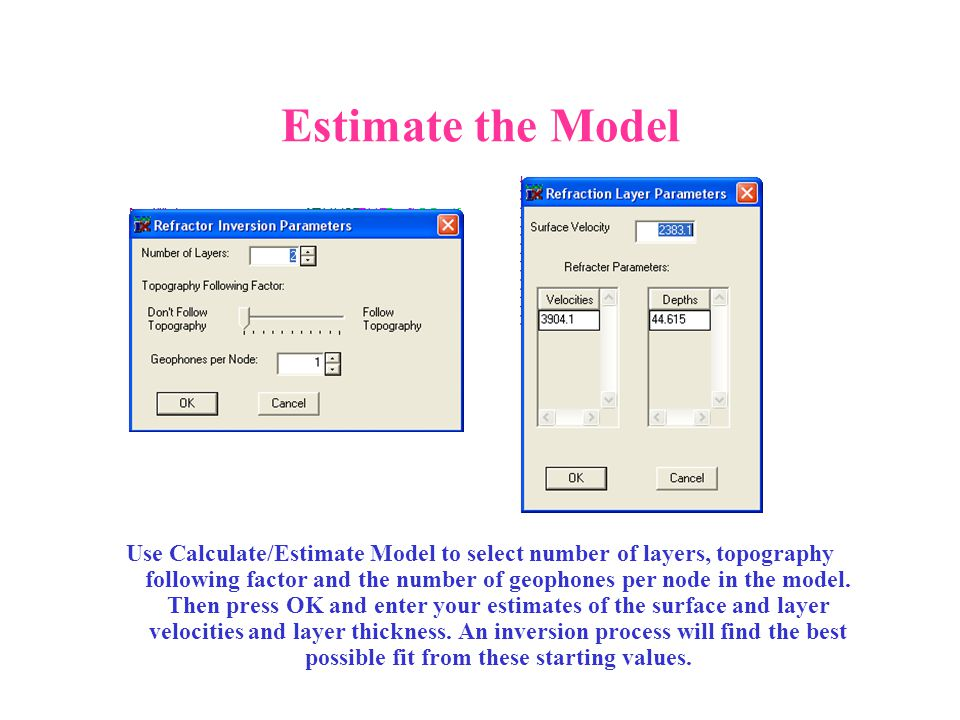 Estimate the Model Use Calculate/Estimate Model to select number of layers, topography following factor and the number of geophones per node in the mo