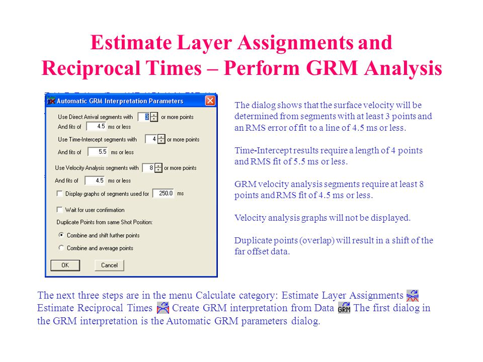 Estimate Layer Assignments and Reciprocal Times – Perform GRM Analysis The next three steps are in the menu Calculate category: Estimate Layer Assignm