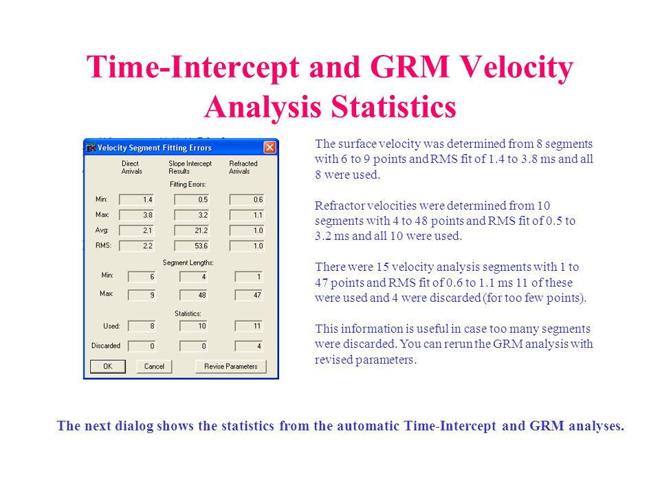 Time-Intercept and GRM Velocity Analysis Statistics The next dialog shows the statistics from the automatic Time-Intercept and GRM analyses. The surfa