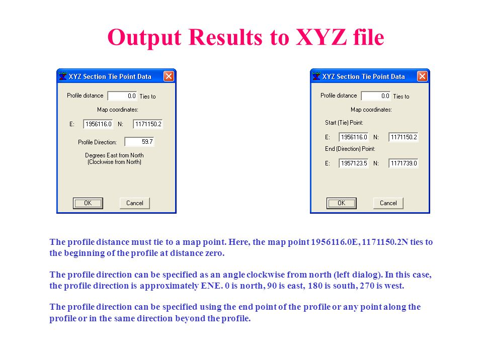 Output Results to XYZ file The profile distance must tie to a map point. Here, the map point 1956116.0E, 1171150.2N ties to the beginning of the profi