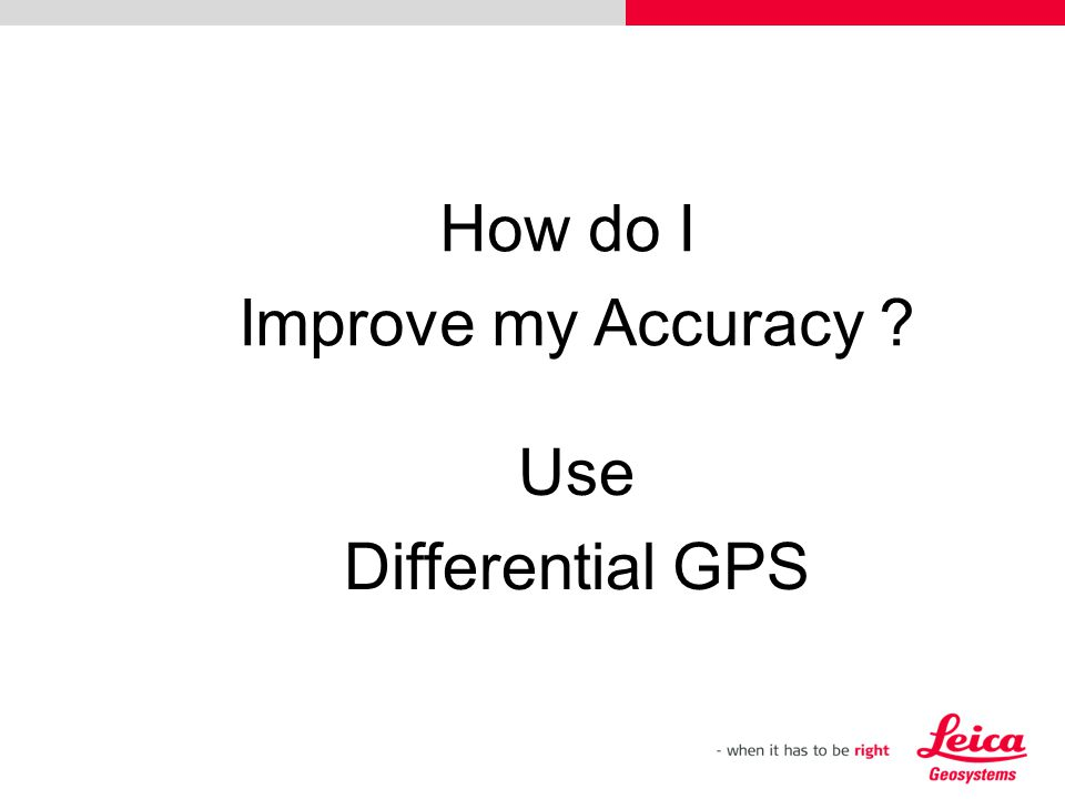 How do I Improve my Accuracy ? Use Differential GPS