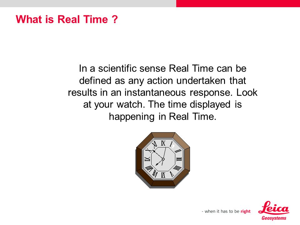 In a scientific sense Real Time can be defined as any action undertaken that results in an instantaneous response. Look at your watch. The time displa