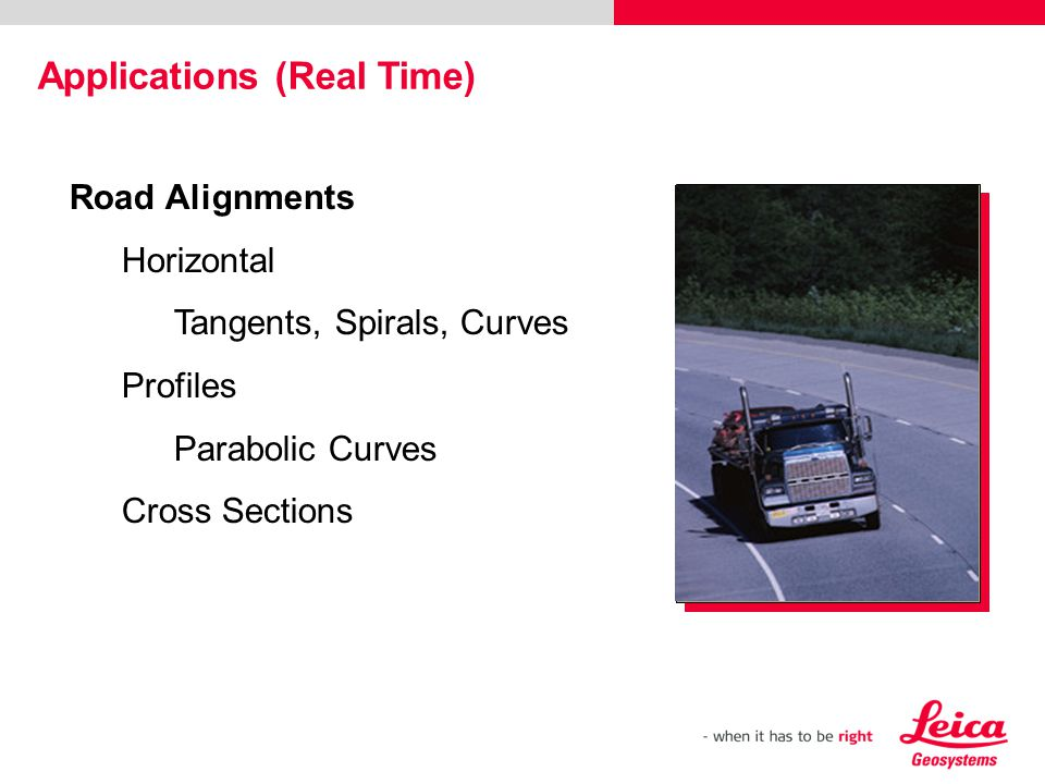 Road Alignments Horizontal Tangents, Spirals, Curves Profiles Parabolic Curves Cross Sections Applications (Real Time)