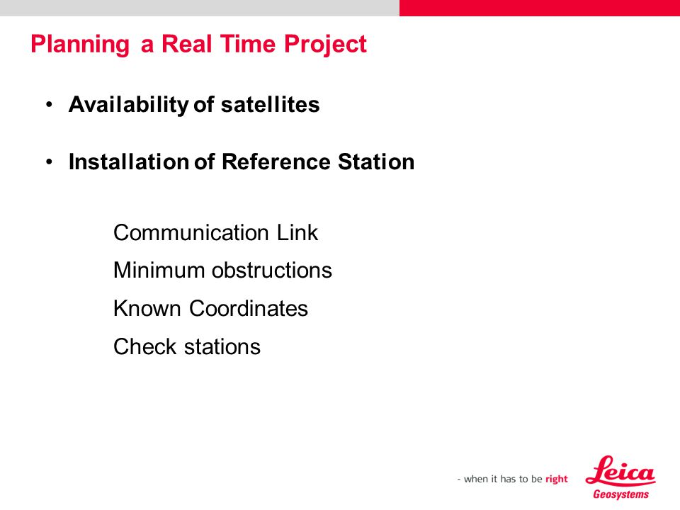 Availability of satellites Installation of Reference Station Communication Link Minimum obstructions Known Coordinates Check stations Planning a Real