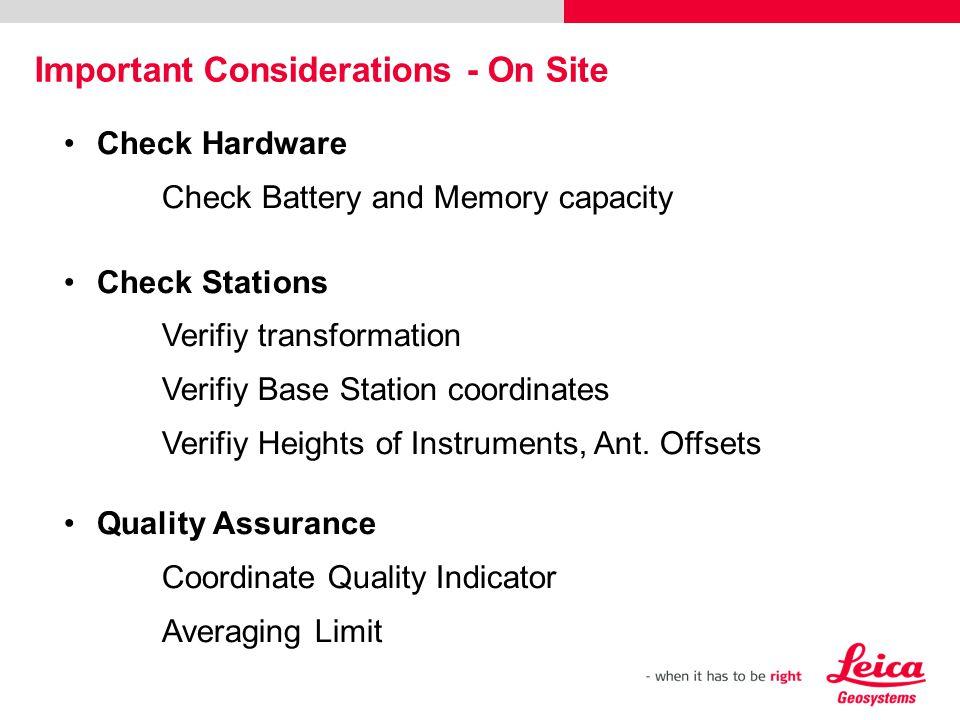 Check Hardware Check Battery and Memory capacity Check Stations Verifiy transformation Verifiy Base Station coordinates Verifiy Heights of Instruments