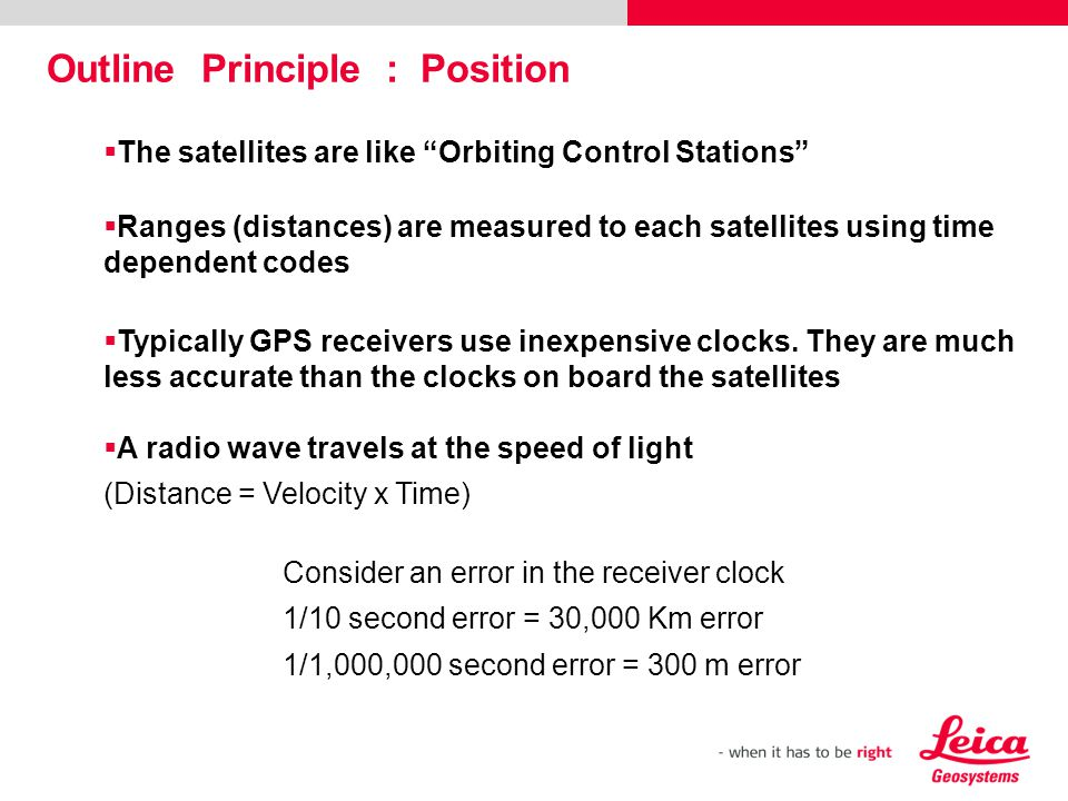 The satellites are like Orbiting Control Stations Ranges (distances) are measured to each satellites using time dependent codes Typically GPS receiver