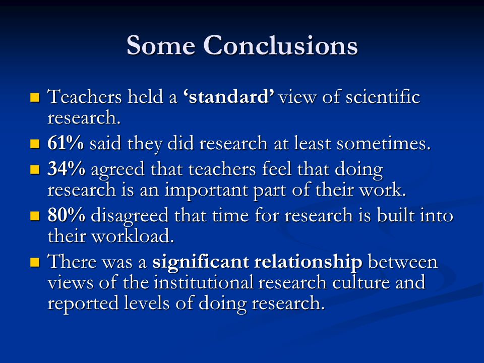 Some Conclusions Teachers held a standard view of scientific research.