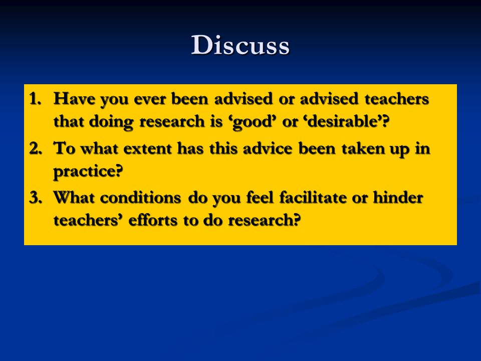 Discuss 1.Have you ever been advised or advised teachers that doing research is good or desirable.
