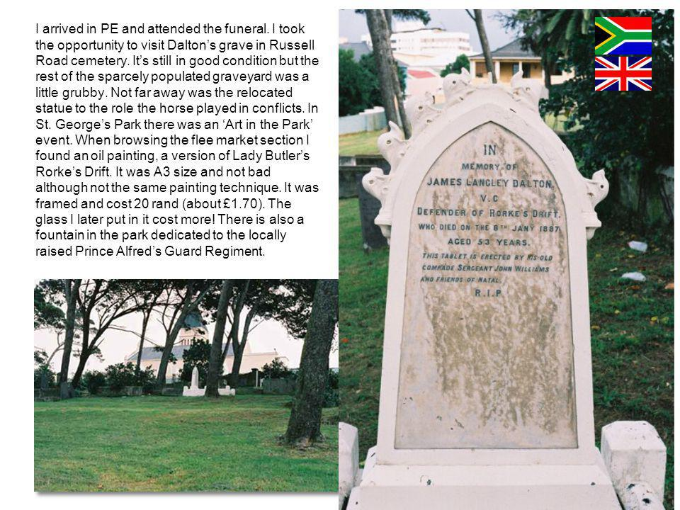 I arrived in PE and attended the funeral. I took the opportunity to visit Daltons grave in Russell Road cemetery. Its still in good condition but the