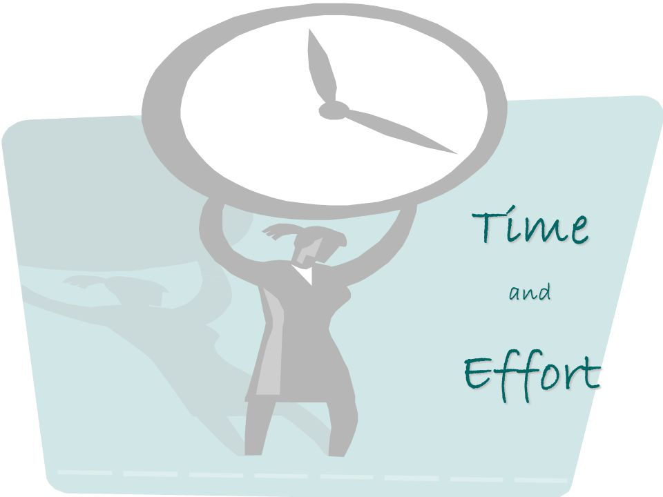 What is time and effort .