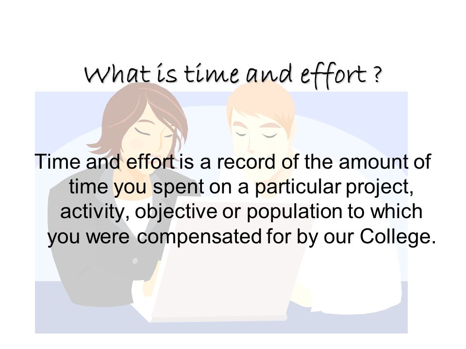 What is time and effort ? Time and effort is a record of the amount of time you spent on a particular project, activity, objective or population to wh