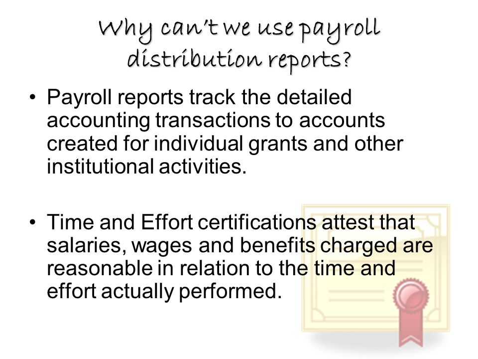 Why cant we use payroll distribution reports? Payroll reports track the detailed accounting transactions to accounts created for individual grants and