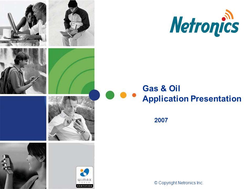 2007 Gas & Oil Application Presentation © Copyright Netronics Inc.