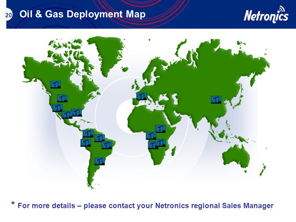 * For more details – please contact your Netronics regional Sales Manager 20 Oil & Gas Deployment Map