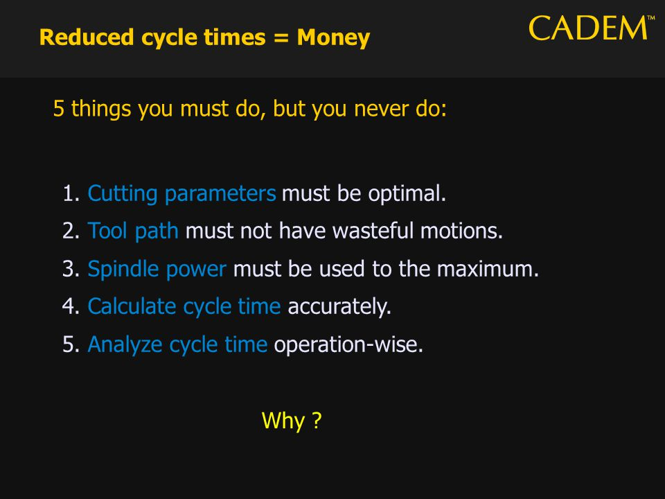 Reduced cycle times = Money 1. Cutting parameters must be optimal.