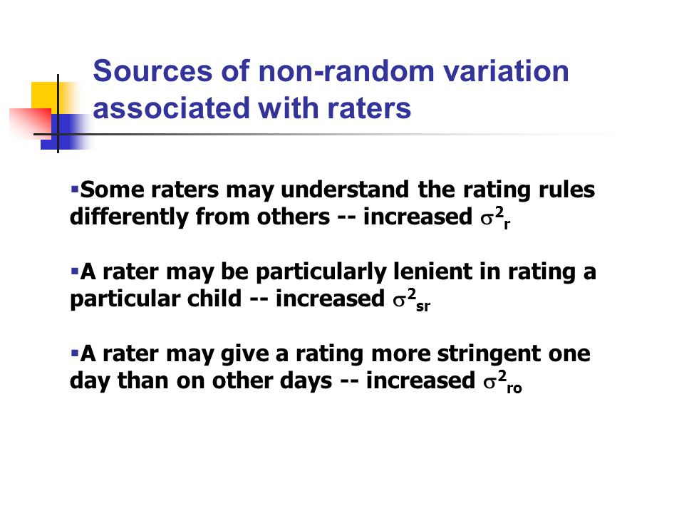 Sources of variability: A two-facet cross design 1.Subjects 2 s 2.Raters 2 r 3.Occasions 2 o 4.Interaction of subject and rater 2 sr 5.Interaction of