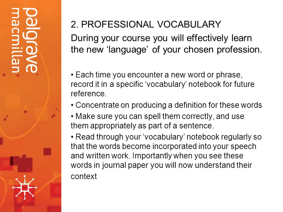 2. PROFESSIONAL VOCABULARY During your course you will effectively learn the new language of your chosen profession. Each time you encounter a new wor