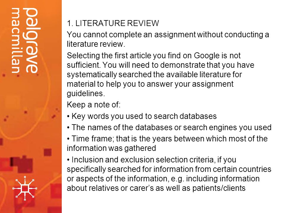 1.LITERATURE REVIEW You cannot complete an assignment without conducting a literature review.