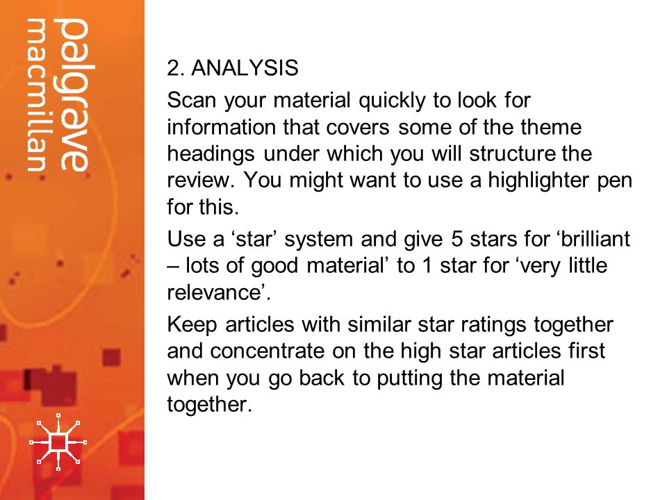 2. ANALYSIS Scan your material quickly to look for information that covers some of the theme headings under which you will structure the review. You m